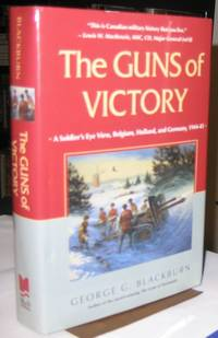 The Guns of Victory:  A Soldier's Eve View, Belgium, Holland, and Germany, 1944-45  -(SIGNED)-