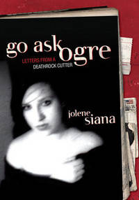 image of Go Ask Ogre: Letters from a Deathrock Cutter
