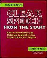 CLEAR SPEECH FROM THE START: BASIC PRONUNCIATION AND LISTENING COMPREHENSIO N IN NORTH AMERICAN ENGLISH, STUDENTS BOOK