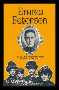 Emma Paterson : She Led Woman Into a Man's World / by Harold Goldman