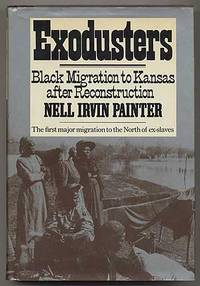 Exodusters: Black Migration to Kansas after Reconstruction by  Nell Irvin PAINTER - Signed First Edition - 1977 - from Between the Covers- Rare Books, Inc. ABAA and Biblio.co.uk