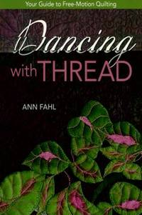 Dancing with Thread : Your Guide to Free-Motion Quilting