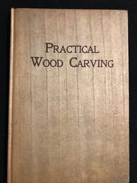 image of Practical Wood Carving; A Simple Treatise on the Rudiments of Wood Carving