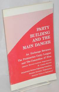 Party building and the main danger. An exchange between the Proletarian Unity League and the Committee of Five (Detroit Marxist-Leninist Organization, El Comite-M.I.N.P., Philadelphia Workers Organizing Committee, Potomac Socialist Organization, Socialist Union of Baltimore) by Proletarian Unity League - 1978 - from Bolerium Books Inc., ABAA/ILAB (SKU: 55263)