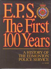 E.P.S. The First Hundred Years - a History of the Edmonton Police Service.