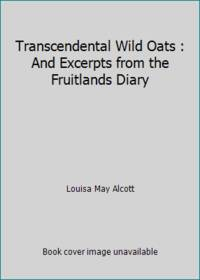Transcendental Wild Oats : And Excerpts from the Fruitlands Diary by Louisa May Alcott - 1981