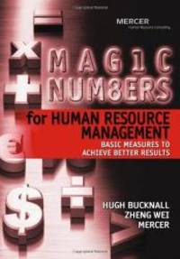 Magic Numbers for Human Resource Management: Basic Measures to Achieve Better Results by Hugh Bucknall - 2005-05-03