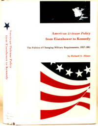 AMERICAN DEFENSE POLICY FROM EISENHOWER TO KENNEDY The Politics of  Changing Military Requirements, 1957 - 1961