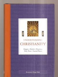 image of UNDERSTANDING CHRISTIANITY: ORIGINS, BELIEFS, PRACTICES, HOLY TEXTS,  SACRED PLACES