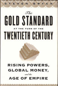 The Gold Standard at the Turn of the Twentieth Century: Rising Powers, Global Money, and the Age of Empire