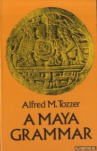 A Maya Grammar. With Bibliography and Appraisement of the Works Noted
