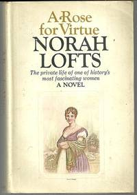 ROSE FOR VIRTUE The Private Life of One of History's Most Fascinating Women