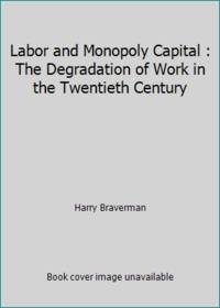 image of Labor and Monopoly Capital : The Degradation of Work in the Twentieth Century