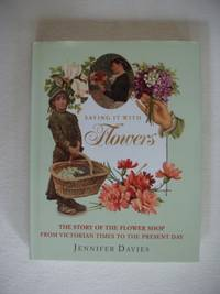 image of Saying It With Flowers  -  The Story of the Flower Shop