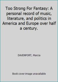 Too Strong For Fantasy: A personal record of music  literature  and politics in America and Europe over half a century.