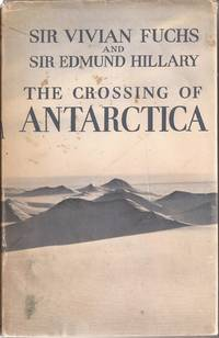 The Crossing of Antarctica: The Commonwealth Trans-Antarctic Expedition 1955-58 by  Sir Vivian & Sir Edmund Hillary Fuchs - 1958 1st ed. - from Auldfarran Books, IOBA and Biblio.com