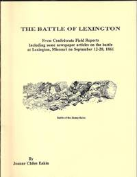 The Battle of Lexington: From Confederate field reports, including some newspaper articles on the...
