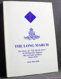 """The Long March: The Story of """"The Devil's Own"""" B/210 Burnley Battery, Royal Field..."""