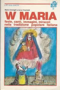 W Maria. Feste, canti, immagini, miracoli nella tradizione popolare italiana by  FRASCHETTI Anna COLANGELI Mario - 1982 - from Studio Bibliografico Marini and Biblio.com