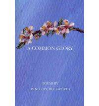 A Common Glory by  Penelope Duckworth - Paperback - Signed - 2011 - from Burlingame Library Foundation Booksales and Biblio.com