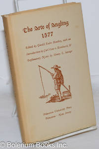 image of The Arte of Angling 1577. Edited by Gerald Eades Bentley, with an Introduction by Carl Otto v.Kienbusch, &c - Explanatory Notes by Henry L. Savage. Second Facsimile Edition [this text on jacket only]