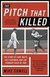 image of The Pitch That Killed: The Story of Carl Mays, Ray Chapman, and the Pennant Race of 1920