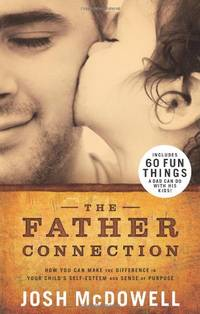 The Father Connection: How You Can Make the Difference in Your Child's Self-Esteem and Sense...