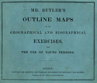 Mr. Butler's Outline Maps to his Geographical and Biographical Exercises, for the use of Young Persons