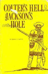 Colter's Hell and Jackson's Hole by  Merrill J Mattes - Paperback - 1976 - from M Hofferber Books and Biblio.com