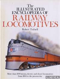 The illustrated encyclopedia of Railway Locomotives. More than 1000 steam, electric and diesel locomotives from 1804 to the present day