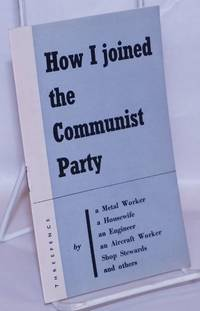 image of How I Joined the Communist Party, by a Metal Worker, a Housewife, an Engineer, an Aircraft Worker, Shop Stewards, and others