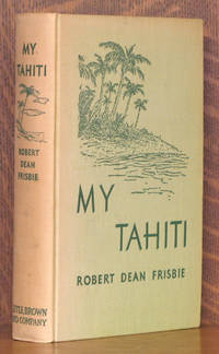 MY TAHITI by Robert Dean Frisbie - First edition, as stated - 1937 - from Andre Strong Bookseller (SKU: 38916)