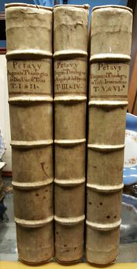 Dionysii Petavii. Opus de Theologicis Dogmatibus 1721-23. 6 vols in 3