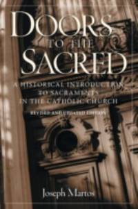Doors to the Sacred : A Historical Introduction to the Sacraments in the Catholic Church