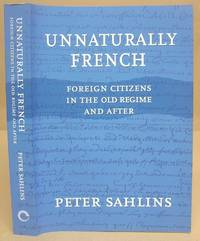 Unnaturally French - Foreign Citizens In The Old Regime And After