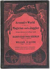 """Around the World with a Magician and a Juggler. Unique Experiences in Many Lands. From the Papers of the late Baron Hartwig Seeman, """"The Emperor of Magicians"""" and William D'Alvini, Juggler, """"Jap of Japs"""""""