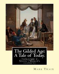 image of The Gilded Age: A Tale of Today. By: Mark Twain and By:Charles Dudley Warner: (VOLUME I) Novel (World's classic's)