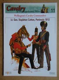 Cavalry of the Napoleonic Wars. No. 11. Wellington's Cavalry Commanders. Lt. Gen. Stapleton Cotton, Peninsula 1812.