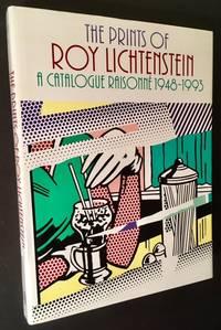 The Prints of Roy Lichtenstein: A Catalogue Raisonne 1948-1997