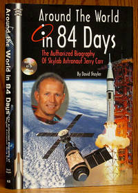 Around the World in 84 Days: The Authorized Biography of Skylab Astronaut Jerry Carr (SIGNED BY CARR) With DVD