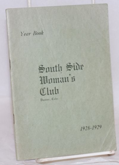 Denver: South Side Woman's Club, 1928. 33p., lightly worn wraps. Includes lists of all members with ...