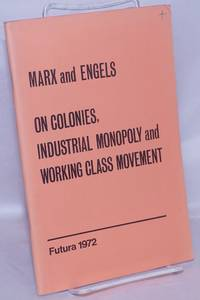 image of On Colonies, Industrial Monopoly and Working Class Movement: Extract from articles and letters, 1847-1894