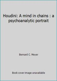 image of Houdini: A mind in chains : a psychoanalytic portrait