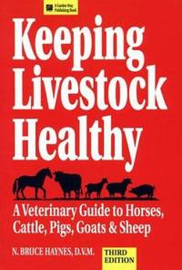 Keeping Livestock Healthy : A Veterinary Guide to Horses, Cattle, Pigs, Goats and Sheep