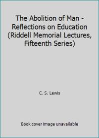 image of The Abolition of Man - Reflections on Education (Riddell Memorial Lectures, Fifteenth Series)