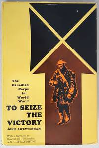 To Seize the Victory: The Canadian Corps in World War I