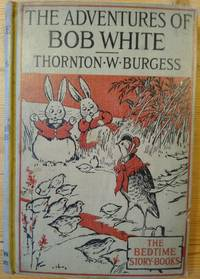 The Adventures of Bob White by  Thornton W. & Harrison Cady (Illust. ) Burgess - First - 1919 - from Takara Books (SKU: 172)