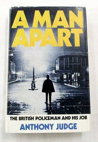 A Man Apart A British Policeman and His Job by  Anthony Judge - 1st Edition - 1972 - from Adelaide Booksellers (SKU: BIB1969)
