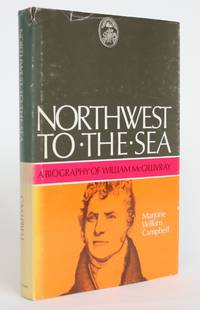image of Northwest to The Sea: A Biography of William McGillivray
