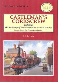Castleman's Corkscrew - Including The Railways of Bournemouth & Associated Lines (Volume One, the Nineteenth Century) Oakwood Library of Railway History No. 144A by Jackson, B.L - 2007